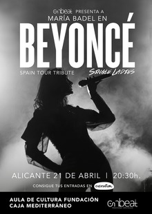 BEYONCE; SINGLE LADIES; EL TRIBUTO - SPAIN TOUR (ALICANTE)